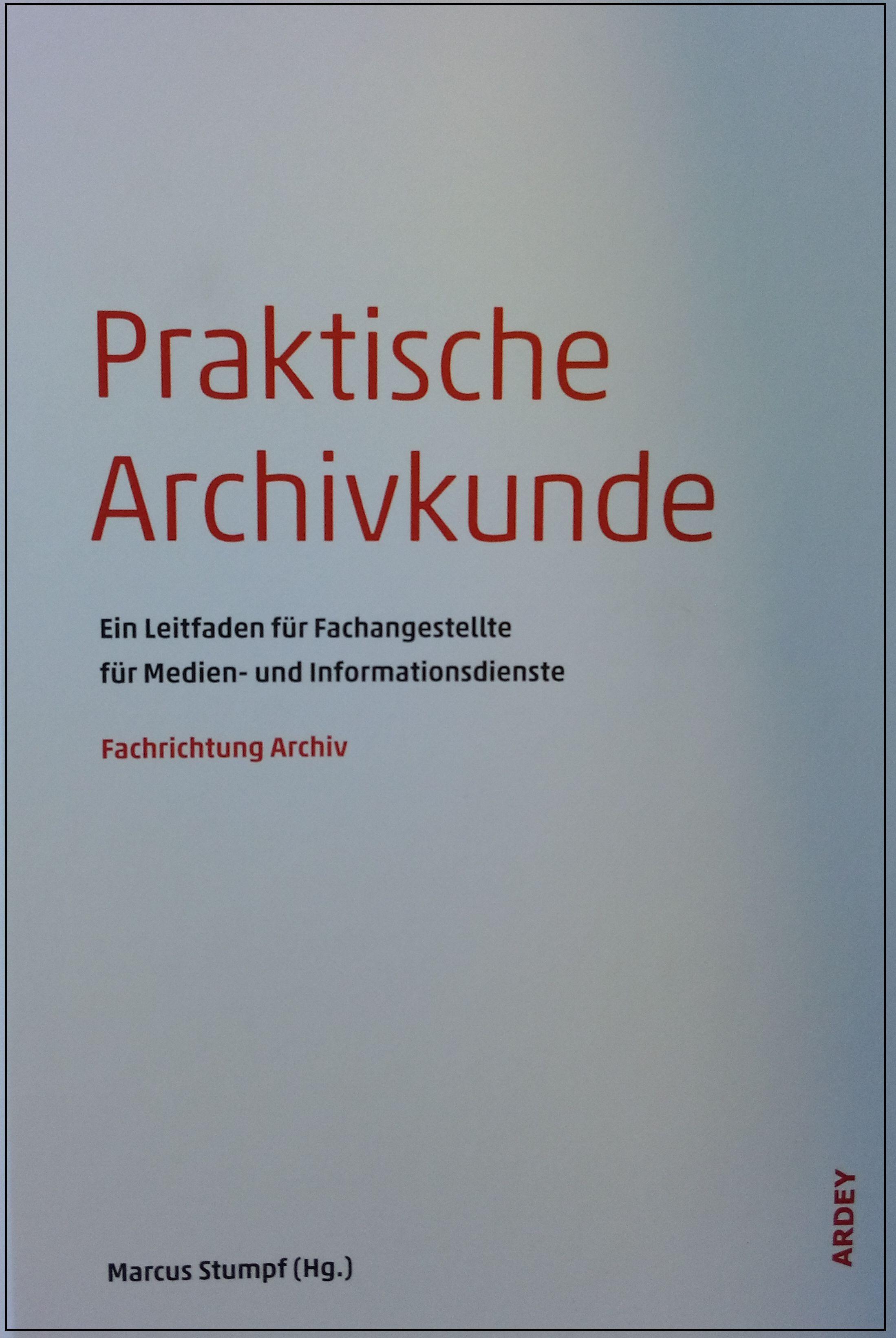 """8cf9ae71eb Neue Auflage der """"Praktischen Archivkunde"""""""